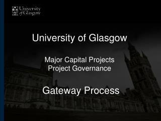 University of Glasgow Major Capital Projects Project Governance  Gateway Process