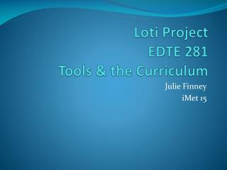 Loti Project EDTE 281 Tools & the Curriculum