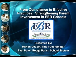 From Compliance to Effective Practices:  Strengthening Parent Involvement in EBR Schools