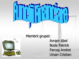 Membrii grupei: Avram Abel Boda Patrick Farcaş Andrei Ursan Cristian