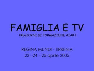 FAMIGLIA E TV TREGIORNI DI FORMAZIONE AIART