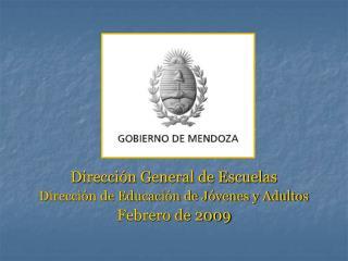 Dirección General de Escuelas Dirección de Educación de Jóvenes y Adultos Febrero de 2009