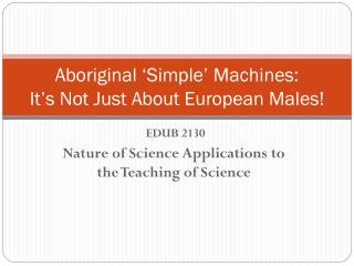 Aboriginal 'Simple' Machines:  It's Not Just About European Males!