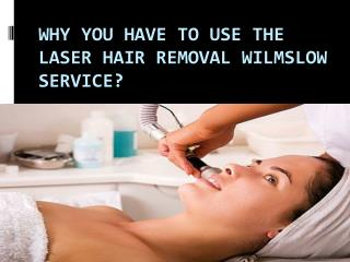 Why you have to use the laser hair removal wilmslow service?
