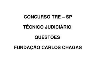 CONCURSO TRE – SP TÉCNICO JUDICIÁRIO  QUESTÕES  FUNDAÇÃO CARLOS CHAGAS