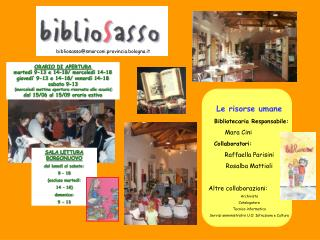 Le risorse umane Bibliotecaria Responsabile: Mara Cini Collaboratori: Raffaella Parisini