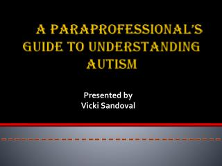 A PARAPROFESSIONAL'S Guide to Understanding    Autism