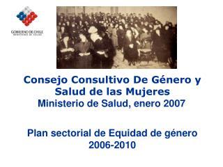Consejo Consultivo De Género y Salud de las Mujeres           Ministerio de Salud, enero 2007