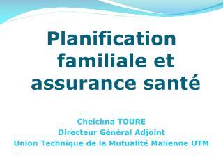 Planification familiale et assurance santé Cheickna TOURE Directeur  Général Adjoint