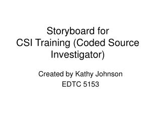 Storyboard for  CSI Training (Coded Source Investigator)