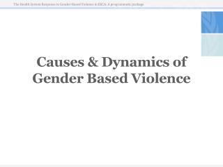 Causes  & Dynamics  of  Gender  Based Violence