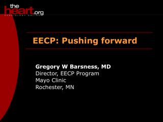 Gregory W Barsness, MD Director, EECP Program Mayo Clinic Rochester, MN