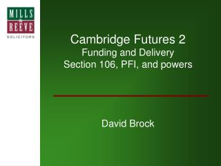 Cambridge Futures 2 Funding and Delivery Section 106, PFI, and powers