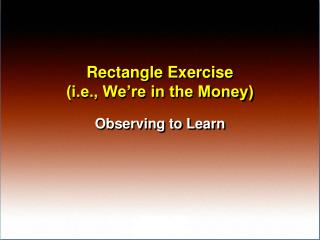 Rectangle Exercise  (i.e., We�re in the Money)