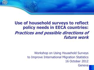 Use of household surveys to reflect policy needs in  EECA countries :