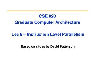 CSE 820  Graduate Computer Architecture  Lec 8 – Instruction Level Parallelism