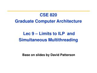 CSE 820  Graduate Computer Architecture  Lec 9 – Limits to ILP  and Simultaneous Multithreading
