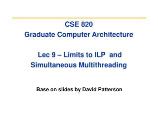 CSE 820  Graduate Computer Architecture  Lec 9 – Limits to ILP  and Simultaneous Multithreading