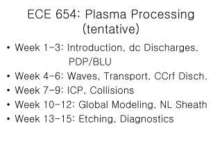 ECE 654: Plasma Processing (tentative)