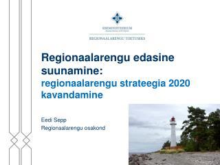 Regionaalarengu edasine suunamine:  regionaalarengu strateegia 2020 kavandamine