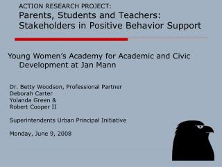 ACTION RESEARCH PROJECT: Parents, Students and Teachers: Stakeholders in Positive Behavior Support