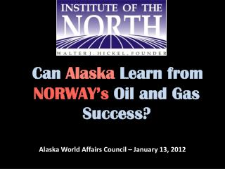 Can  Alaska  Learn from  NORWAY�s  Oil and Gas Success?