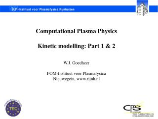 Computational Plasma Physics Kinetic modelling: Part 1 & 2 W.J. Goedheer