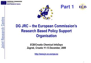 DG JRC – the European Commission's Research Based Policy Support Organisation