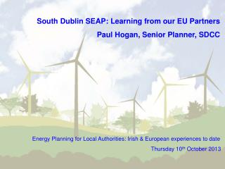 South Dublin SEAP: Learning from our EU Partners Paul Hogan, Senior Planner, SDCC