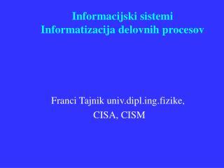 Informacijski sistemi Informatizacija delovnih procesov