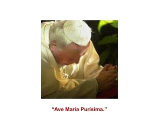 """""""Ave María Purísima."""""""