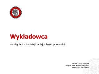 Dr hab. Jerzy Supernat Instytut Nauk Administracyjnych Uniwersytet Wroclawski