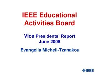 IEEE Educational Activities Board Vice  Presidents' Report June 2008
