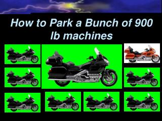How to Park a Bunch of 900 lb machines
