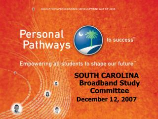SOUTH CAROLINA  Broadband Study Committee December 12, 2007