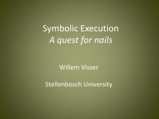 Symbolic Execution A quest for nails