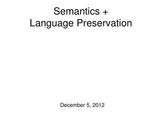 Semantics +  Language Preservation