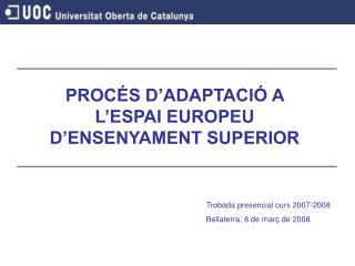 PROCÉS D'ADAPTACIÓ A L'ESPAI EUROPEU D'ENSENYAMENT SUPERIOR