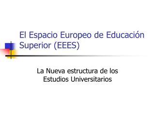 El Espacio Europeo de Educaci�n Superior (EEES)