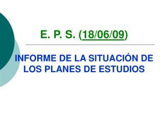 E. P. S. ( 18/06/09 ) INFORME DE LA SITUACIÓN DE LOS PLANES DE ESTUDIOS