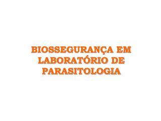BIOSSEGURAN A EM LABORAT RIO DE PARASITOLOGIA