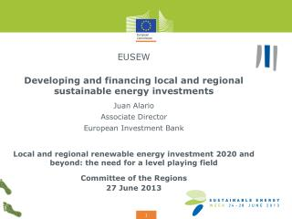 EUSEW Developing and financing local and regional sustainable energy investments Juan Alario