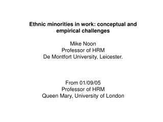 Ethnic minorities in work: conceptual and empirical challenges Mike Noon Professor of HRM