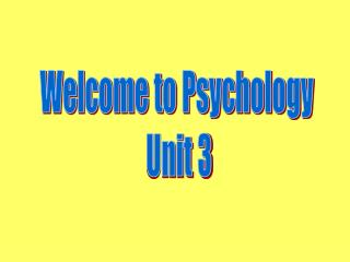 Welcome to Psychology  Unit 3