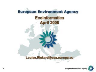 Ecoinformatics April 2008 Louise.Rickard@eea.europa.eu