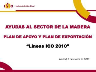 """AYUDAS AL SECTOR DE LA MADERA PLAN DE APOYO Y PLAN DE EXPORTACIÓN """"Líneas ICO 2010"""""""