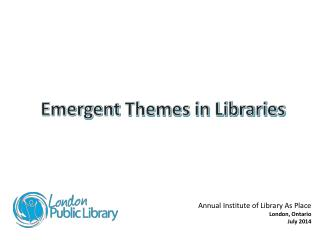 Emergent  Themes in Libraries