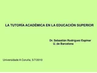 LA TUTORÍA ACADÉMICA EN LA EDUCACIÓN SUPERIOR  Dr. Sebastián Rodríguez Espinar