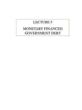 LECTURE 5 MONETARY FINANCED GOVERNMENT DEBT
