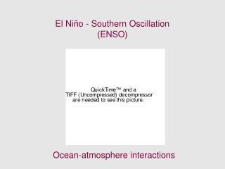 El Niño - Southern Oscillation  (ENSO)